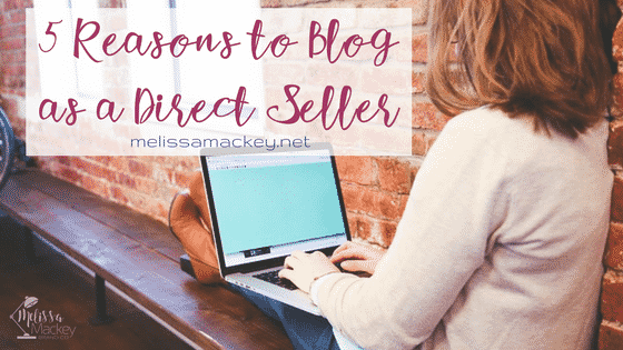 5 Reasons to Blog as a Direct Seller