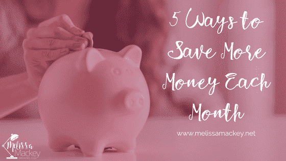 5 Ways to Save More Money Each Month