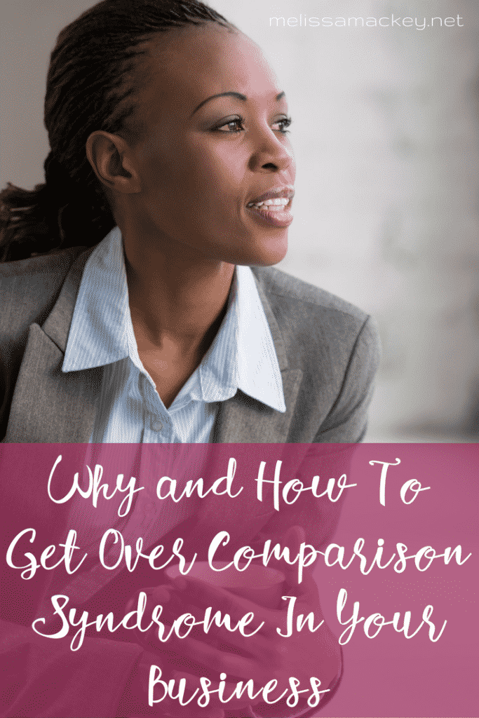 Why and How to Get Over Comparison Syndrome in Your Business www.melissamackey.net