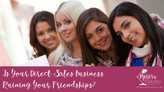 Is your direct sales business ruining your friendships?