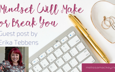 Mindset Will Make Or Break You – Guest Post by Erika Tebbens