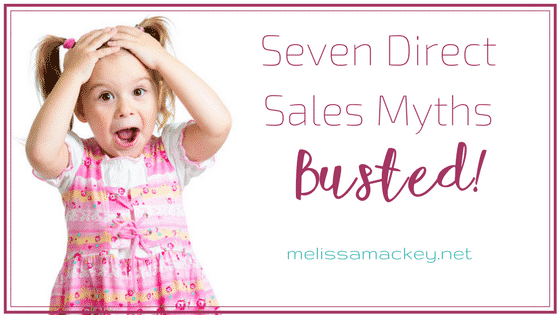 Seven Direct Sales Myths Busted! www.melissamackey.net/direct-sales-myths